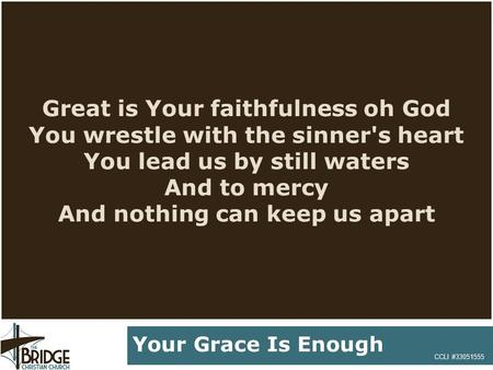 Great is Your faithfulness oh God You wrestle with the sinner's heart You lead us by still waters And to mercy And nothing can keep us apart CCLI #33051555.