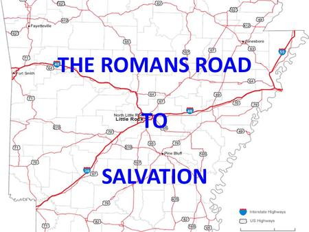 "THE ROMANS ROAD TO SALVATION. ""The Romans Road To Salvation"" All have sinned 3:23 The wages of sin is death 6:23 Jesus died in our place so we can be."