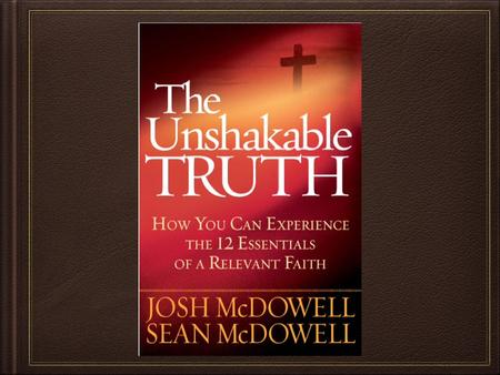 Unshakeable Truth Truth One - God Exists Truth Two - God's Word Truth Three - Original Sin Truth Four - God Became Human Truth Five - Christ's Atonement.