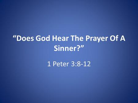 """Does God Hear The Prayer Of A Sinner?"" 1 Peter 3:8-12."