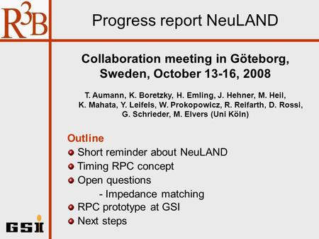 Progress report NeuLAND Outline Short reminder about NeuLAND Timing RPC concept Open questions - Impedance matching RPC prototype at GSI Next steps Collaboration.