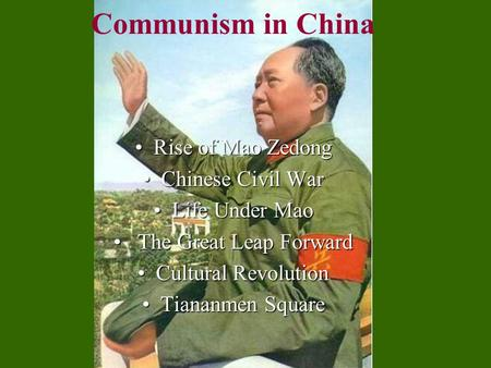 Communism in China Rise of Mao ZedongRise of Mao Zedong Chinese Civil WarChinese Civil War Life Under MaoLife Under Mao The Great Leap Forward The Great.