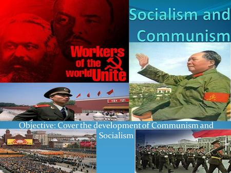 Objective: Cover the development of Communism and Socialism.