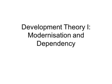 contrast dependency and modernisation theory Question one modernization theory, dependency theory and world systems modernisation theory according to mouton (200127) refers to the transformation which takes place when a traditional or pre-modern society changes to such an extent that new forms of technological organizational or social characteristics of advanced society appearslt encompassing many different disciplines as it seeks to.