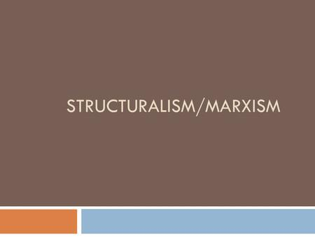 STRUCTURALISM/MARXISM. Lecture Outline  Structuralism  The Marxist Perspective  The Marxist IPE Theories  Imperialism  Modern World Systems Theory.