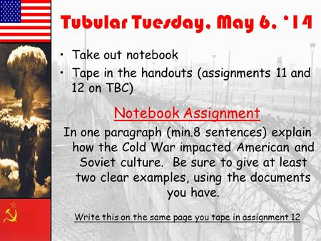 Tubular Tuesday, May 6, '14 Take out notebook Tape in the handouts (assignments 11 and 12 on TBC) Notebook Assignment In one paragraph (min.8 sentences)
