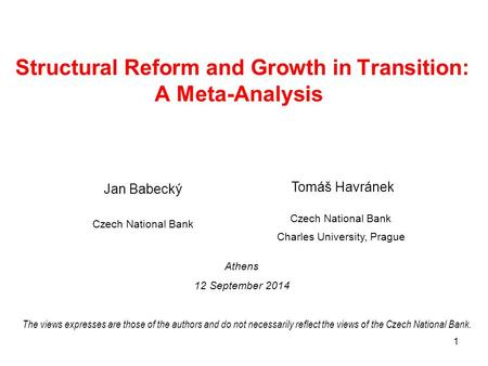 1 Structural Reform and Growth in Transition: A Meta-Analysis Jan Babecký Czech National Bank Tomáš Havránek Czech National Bank Charles University, Prague.