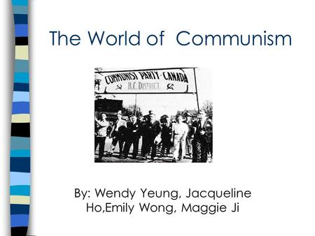 The World of Communism By: Wendy Yeung, Jacqueline Ho,Emily Wong, Maggie Ji.