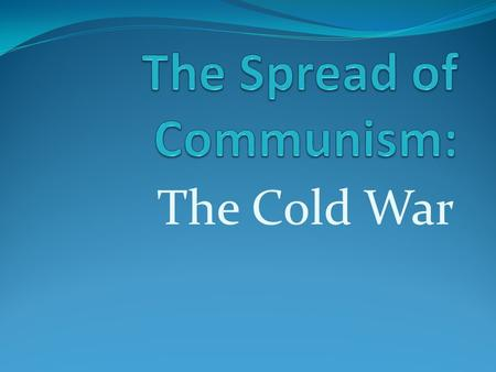 The Cold War. Topic 1: Different Ideas The Soviets and the Americans disagreed about many ideas. They had different forms of government, different political.
