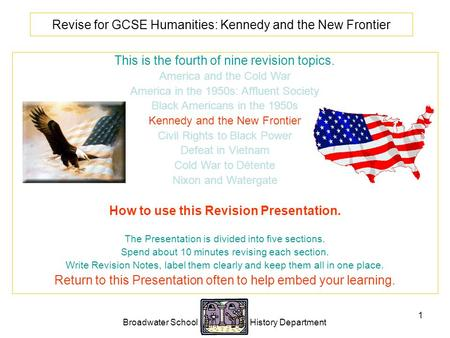 Broadwater School History Department 1 Revise for GCSE Humanities: Kennedy and the New Frontier This is the fourth of nine revision topics. America and.