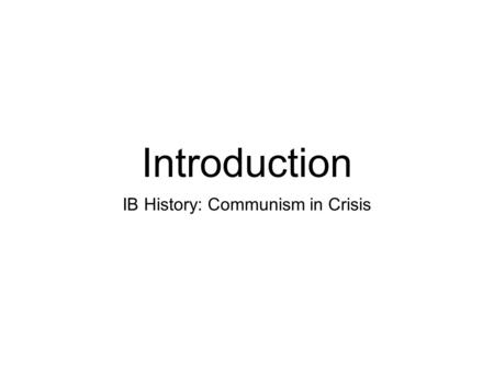 Introduction IB History: Communism in Crisis. About the Unit... In the unit we will compare how the two largest communist countries in the history of.