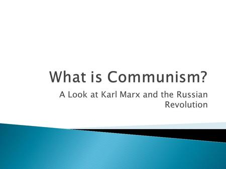A Look at Karl Marx and the Russian Revolution.  By the mid 1840's, factories had sprung up all over Europe.  The Industrial Revolution caused people.