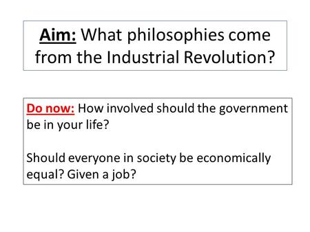 Aim: What philosophies come from the Industrial Revolution?