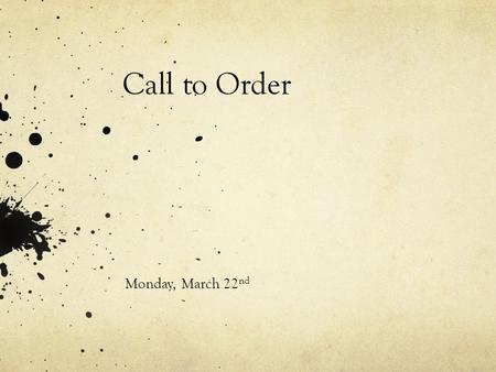 Call to Order Monday, March 22nd.