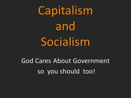 Capitalism and <strong>Socialism</strong> God Cares About Government so you should too! 1.