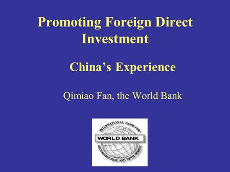 Promoting Foreign Direct Investment China's Experience Qimiao Fan, the World Bank.