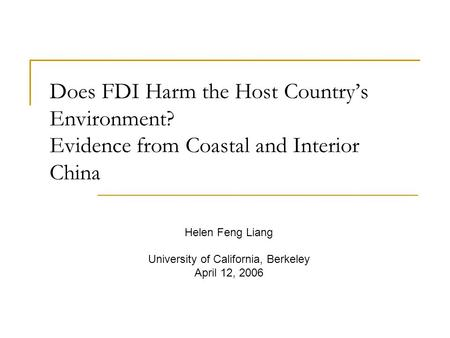 Does FDI Harm the Host Country's Environment? Evidence from Coastal and Interior China Helen Feng Liang University of California, Berkeley April 12, 2006.