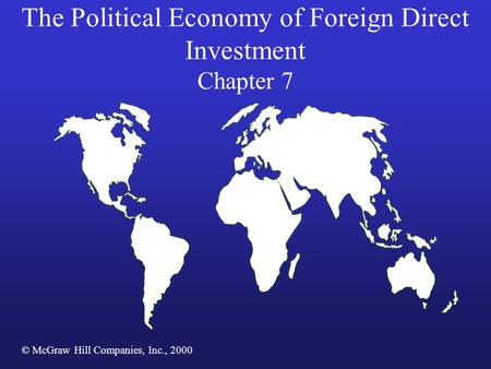 The Political Economy of Foreign Direct Investment Chapter 7 © McGraw Hill Companies, Inc., 2000.