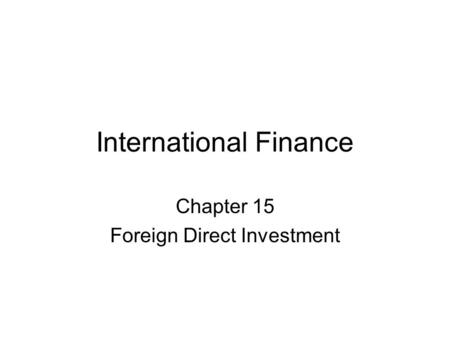 International Finance Chapter 15 Foreign Direct Investment.