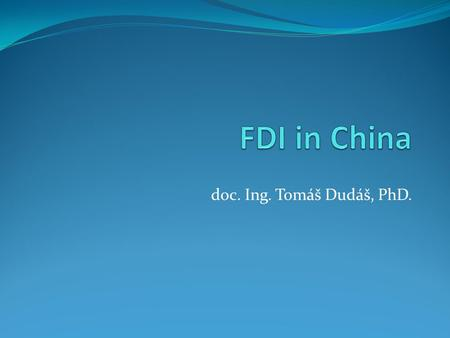 Doc. Ing. Tomáš Dudáš, PhD.. China – Basic Information 1,33 billion inhabitants GDP –13,39 billion USD (PPP) GDP/c – 9 800 USD (PPP) GDP growth in 2013.