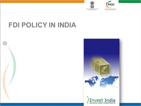 FDI POLICY IN INDIA. EVOLUTION OF FDI POLICY Economic reforms embarked upon by the Government of India since mid-1991 FDI policy liberalized progressively,