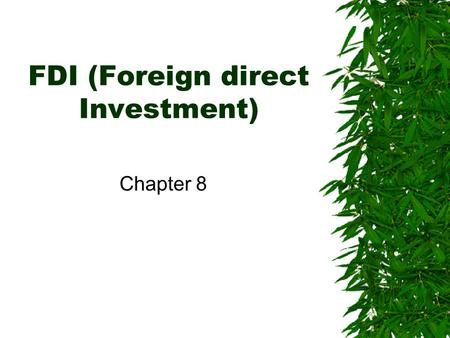 FDI (Foreign direct Investment) Chapter 8. What is DFI?  Flow of capital from a country to another to establish production or service facilities used.