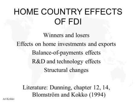 Ari Kokko HOME COUNTRY EFFECTS OF FDI Winners and losers Effects on home investments and exports Balance-of-payments effects R&D and technology effects.