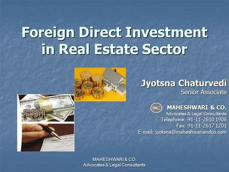 Foreign Direct Investment in Real Estate Sector Jyotsna Chaturvedi Senior Associate MAHESHWARI & CO. Advocates & Legal Consultants Telephone: 91-11-2610.