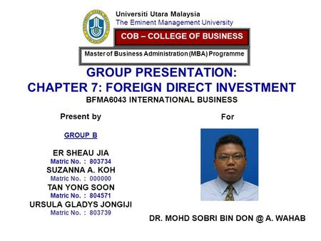 GROUP PRESENTATION: CHAPTER 7: FOREIGN DIRECT INVESTMENT BFMA6043 INTERNATIONAL BUSINESS Universiti Utara Malaysia The Eminent Management University For.
