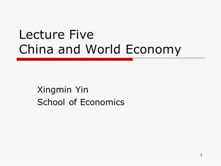 1 Lecture Five China and World Economy Xingmin Yin School of Economics.