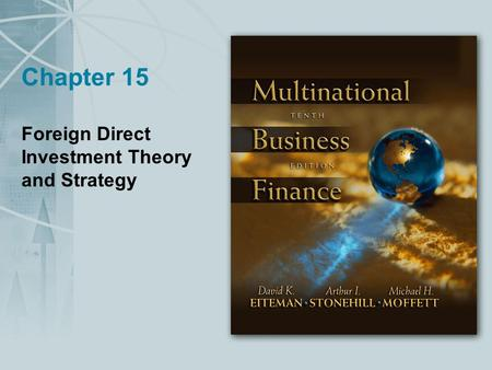 Chapter 15 Foreign Direct Investment Theory and Strategy.