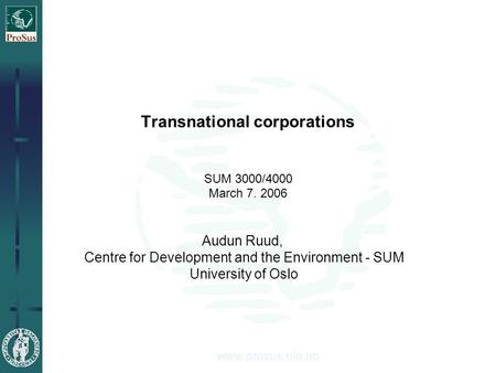 Transnational corporations SUM 3000/4000 March 7. 2006 Audun Ruud, Centre for Development and the Environment - SUM University of Oslo.