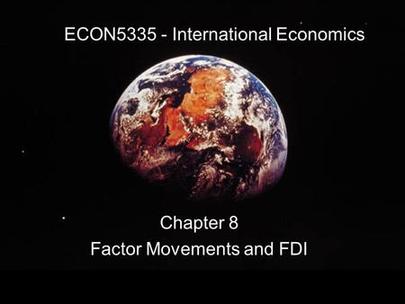 ECON5335 - International Economics Chapter 8 Factor Movements and FDI.