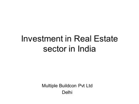 Investment in Real Estate sector in India Multiple Buildcon Pvt Ltd Delhi.