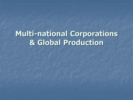 Multi-national Corporations & Global Production. Multi-national Corporations Facts about Multi-national Corporations (MNCs) By the end of 1990s, produced.