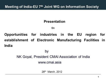 1 Meeting of India-EU 7 th Joint WG on Information Society mayti Presentation On Opportunities for industries <strong>in</strong> the EU region for establishment of Electronic.