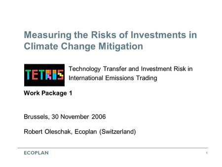 ECOPLAN 1 Measuring the Risks of Investments in Climate Change Mitigation Technology Transfer and Investment Risk in International Emissions Trading Work.