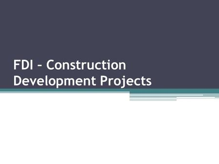 FDI – Construction Development Projects. Construction development: Township, Built-up infrastructure 100% FDI is allowed under the automatic route in.