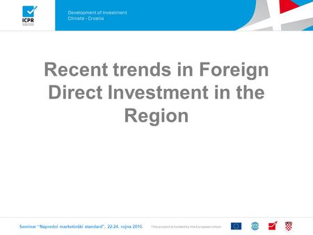 "Recent trends in Foreign Direct Investment in the Region Seminar ""Napredni marketinški standard, 22-24. rujna 2010."