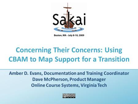 Concerning Their Concerns: Using CBAM to Map Support for a Transition Amber D. Evans, Documentation and Training Coordinator Dave McPherson, Product Manager.