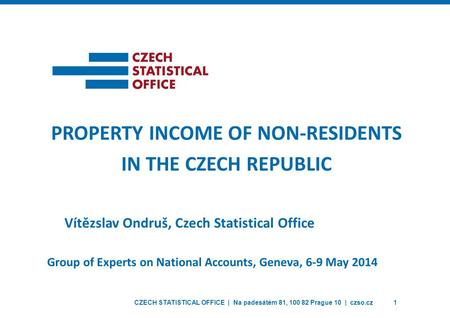 CZECH STATISTICAL OFFICE | Na padesátém 81, 100 82 Prague 10 | czso.cz1 PROPERTY INCOME OF NON-RESIDENTS IN THE CZECH REPUBLIC Vítězslav Ondruš, Czech.