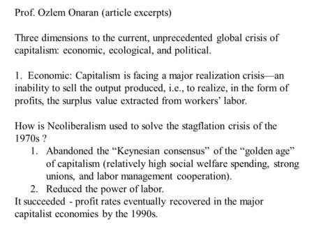 Prof. Ozlem Onaran (article excerpts) Three dimensions to the current, unprecedented global crisis of capitalism: economic, ecological, and political.