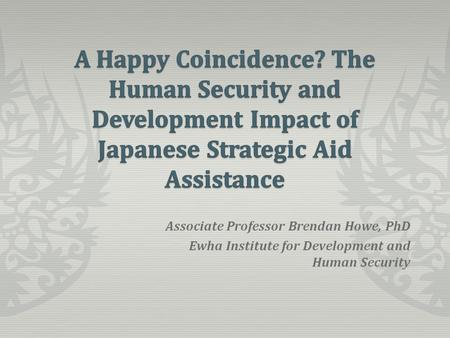 Associate Professor Brendan Howe, PhD Ewha Institute for Development and Human Security.