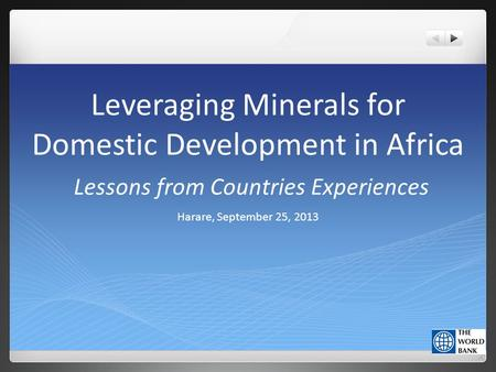 Leveraging Minerals for Domestic Development in Africa Lessons from Countries Experiences Harare, September 25, 2013.
