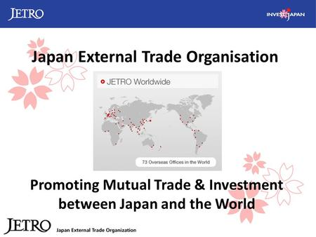 Promoting Mutual Trade & Investment between Japan and the World Japan External Trade Organisation.