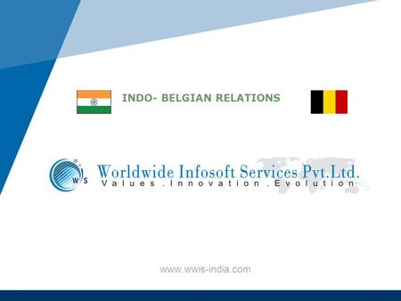 Www.wwis-india.com INDO- BELGIAN RELATIONS. www.wwis-india.com Country comparison India Belgium Population1,193,340,00011,007,020 Area3,287,240 km 2 (1,269,210.