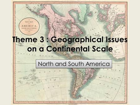 Theme 3 : Geographical Issues on a Continental Scale North and South America.