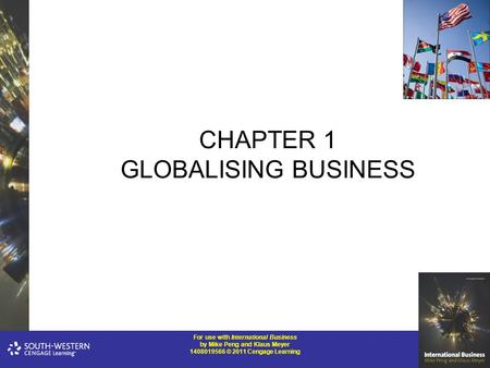 For use with International Business by Mike Peng and Klaus Meyer 1408019566 © 2011 Cengage Learning CHAPTER 1 GLOBALISING BUSINESS.