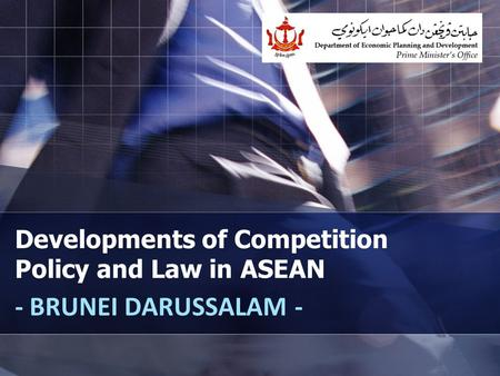 Developments of Competition Policy and Law in ASEAN - BRUNEI DARUSSALAM -