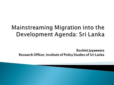 Roshini Jayaweera Research Officer, Institute of Policy Studies of Sri Lanka.